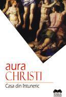 Aura Christi - Casa din întuneric