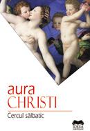 Aura Christi - Cercul sălbatic
